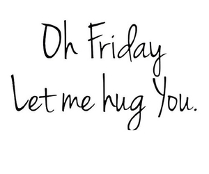 friday, hug, and quotes image