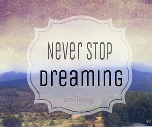amazing, dreams, and never stop dreaming image