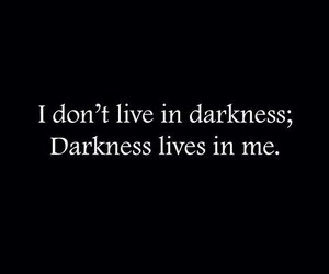 Darkness, quotes, and dark image