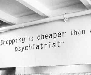 shopping, quotes, and psychiatrist image