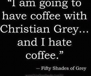 fifty shades of grey, coffee, and christian grey image