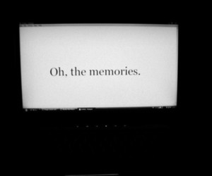 memories, text, and black and white image