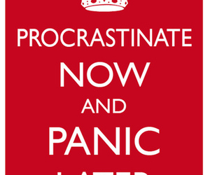 procrastinate, panic, and keep calm image