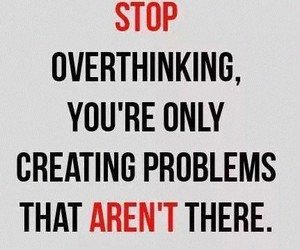 problem, stop, and overthinking image