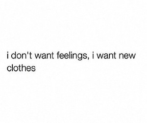 clothes, feelings, and quote image