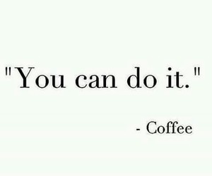coffee, quote, and coffe image