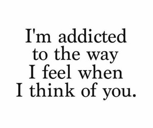 think of you, addicted, and feel image