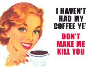 coffee, funny, and kill image