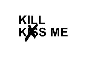kill, kiss, and me image