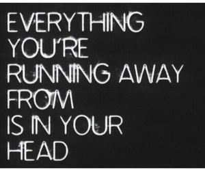 quotes, running away, and in your head image