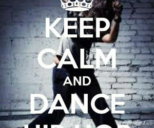dance, hip hop, and keep calm image
