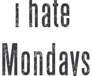 monday, hate, and text image
