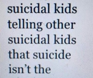 suicidal kids and we are just dat image