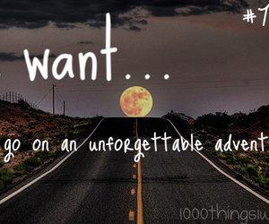 adventure, 1000 things i want, and unforgettable image