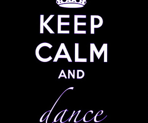keep calm and dance image