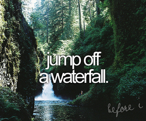 waterfall, before i die, and jump image
