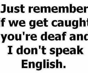 deaf, english, and getting caught image