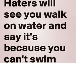 haters, life, and water image