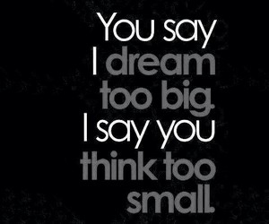 big, Dream, and say image