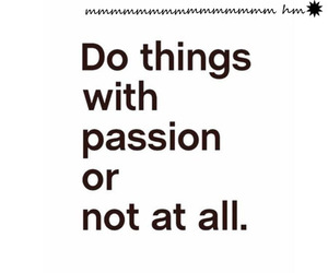 passion, quote, and text image
