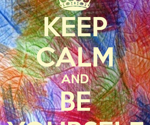 be, keep calm, and yourself image