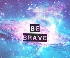 brave, galaxy, and be brave image