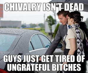 chivalry, bitches, and boys image