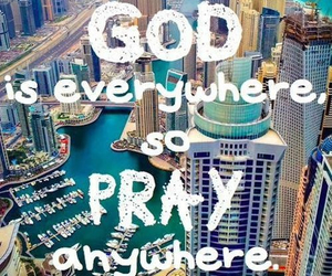 god, pray, and everywhere image