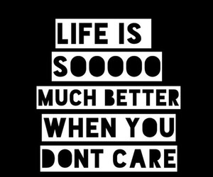 life, don't care, and better image