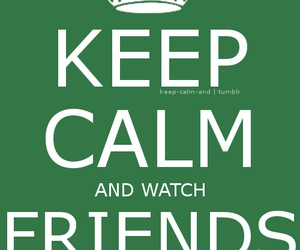 keep calm, quote, and friends image