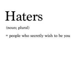 haters, yeah, and may be image