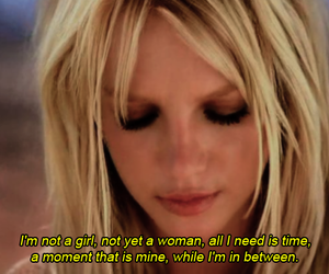 britney spears, not yet a woman, and i'm not a girl image