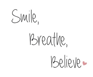 believe, smile, and breathe image