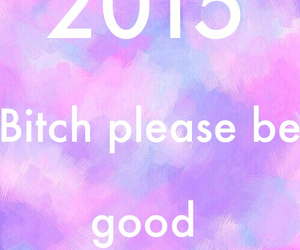 bitch, good, and 2015 image
