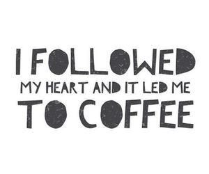 coffee, heart, and quote image
