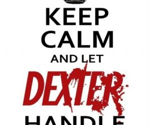 Dexter, keep calm, and text image