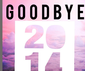 goodbye, 2014, and please be good image