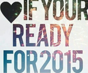 2015, new year, and ready image