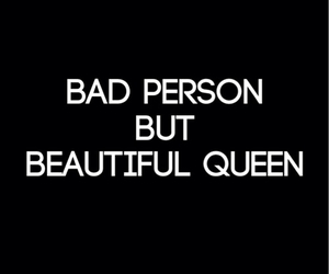 bad, beautiful, and Queen image