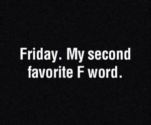 friday, f word, and second favorite image