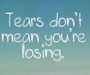 quote, tears, and losing image