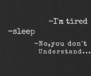 sleep, tired, and you dont understand image