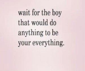 wait for love, wait for the boy, and make you everything image