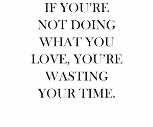do what you love, wasted time, and enjoy image