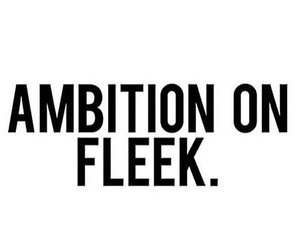 ambition and fleek image