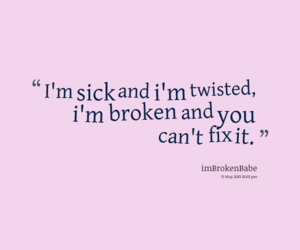 broken, twisted, and can't image
