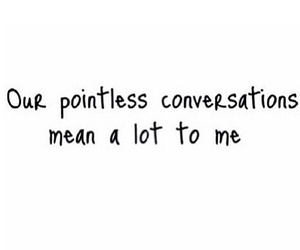 conversations, mean, and pointless image
