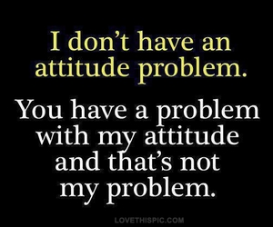 attitude, quotes, and problem image