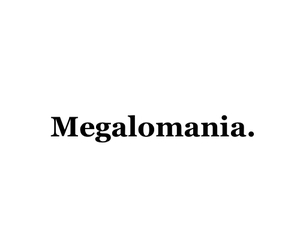 great, me, and megalomania image