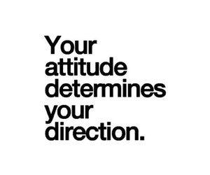 attitude, quote, and direction image